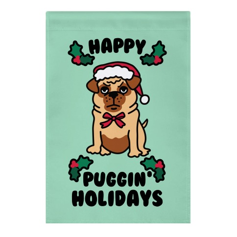 Happy Puggin' Holidays Garden Flag