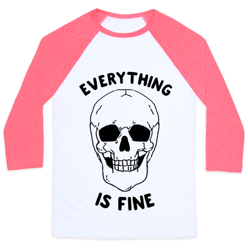 Everything Is Fine (cmyk) Baseball Tee