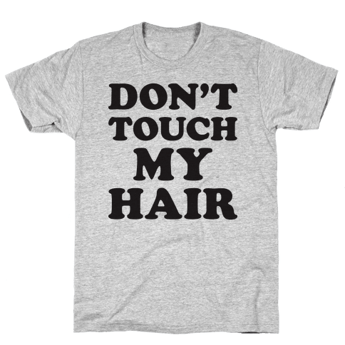 Don't Touch My Hair Mens T-Shirt