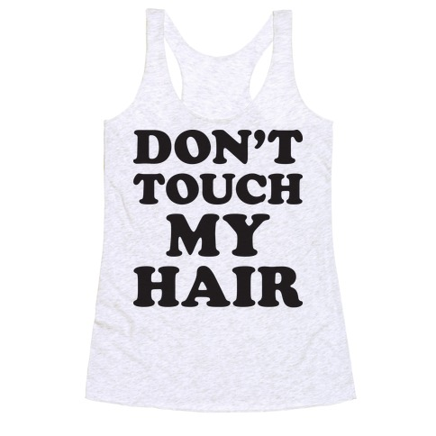 Don't Touch My Hair Racerback Tank Top