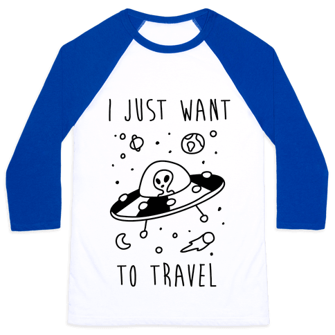 I Just Want To Travel  Baseball Tee