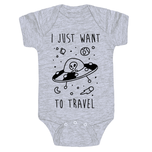 I Just Want To Travel  Baby Onesy