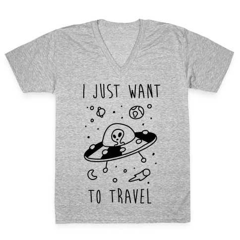 I Just Want To Travel  V-Neck Tee Shirt