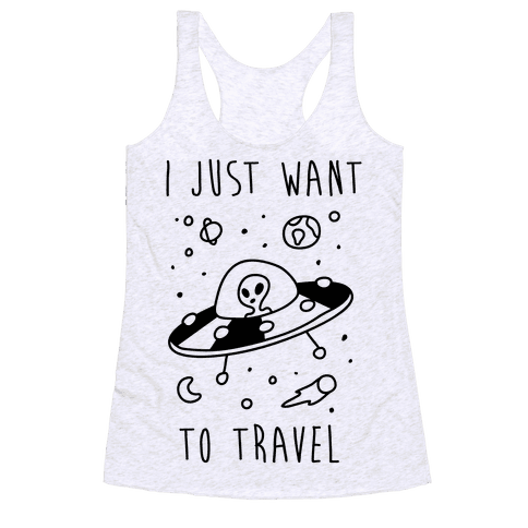 I Just Want To Travel  Racerback Tank Top