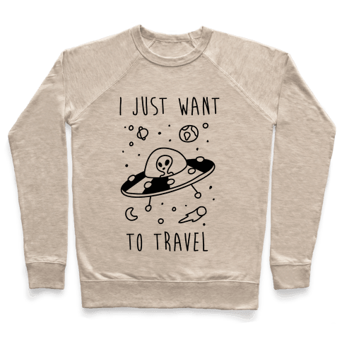 I Just Want To Travel  Pullover