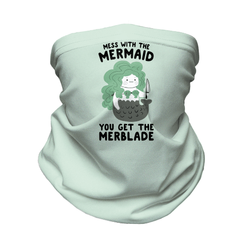 Mess With The Mermaid You Get The MerBlade Neck Gaiter