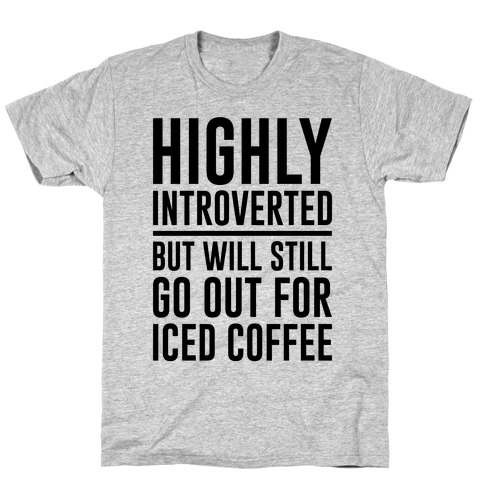 Highly Introverted But Will Still Go Out For Iced Coffee T-Shirt