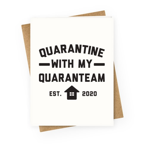 Quarantine With My QuaranTEAM Greeting Card