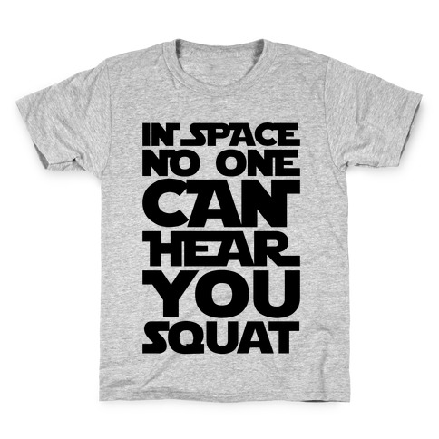 In Space No One Can Hear You Squat Parody Kids T-Shirt