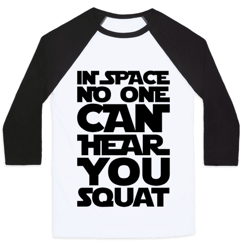 In Space No One Can Hear You Squat Parody Baseball Tee