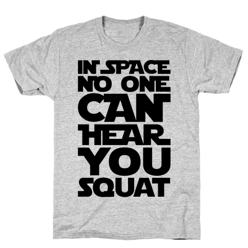 In Space No One Can Hear You Squat Parody Mens T-Shirt