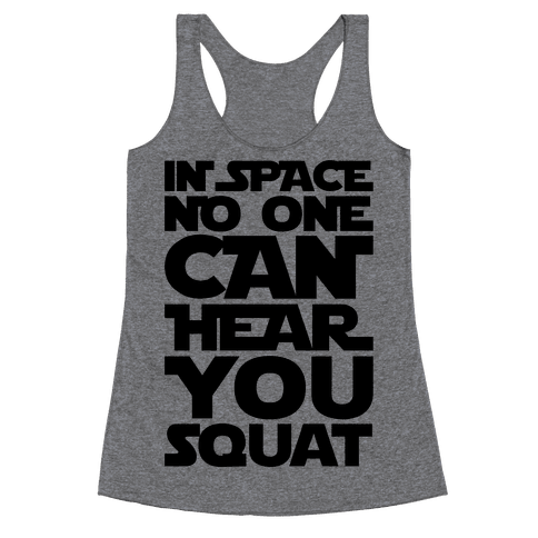 In Space No One Can Hear You Squat Parody Racerback Tank Top