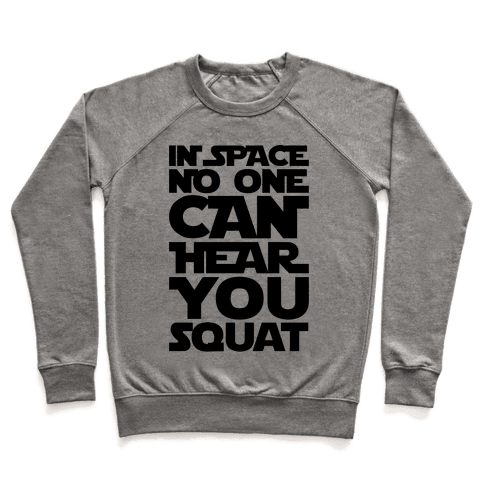 In Space No One Can Hear You Squat Parody Pullover