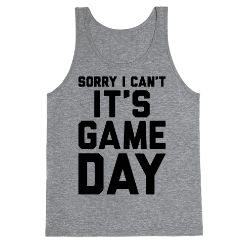 Sorry I Can't It's Game Day Tank Top