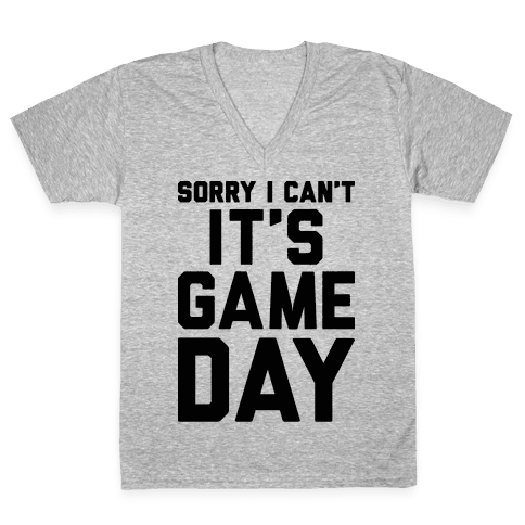 Sorry I Can't It's Game Day V-Neck Tee Shirt