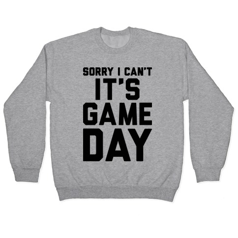 Sorry I Can't It's Game Day Pullover