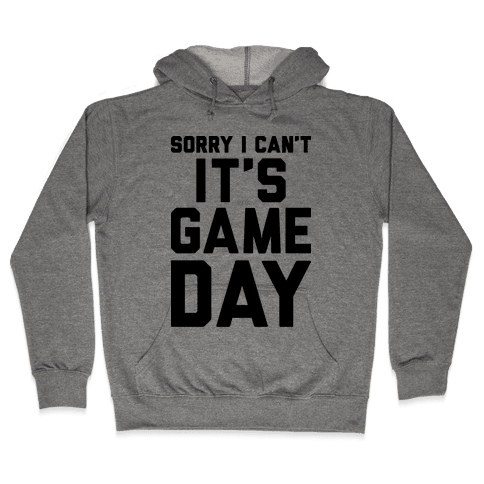 Sorry I Can't It's Game Day Hooded Sweatshirt