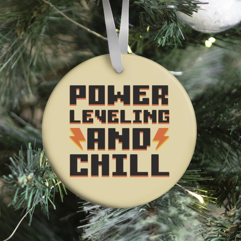 Power Leveling And Chill Ornament