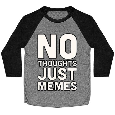 No Thoughts Just Memes Baseball Tee