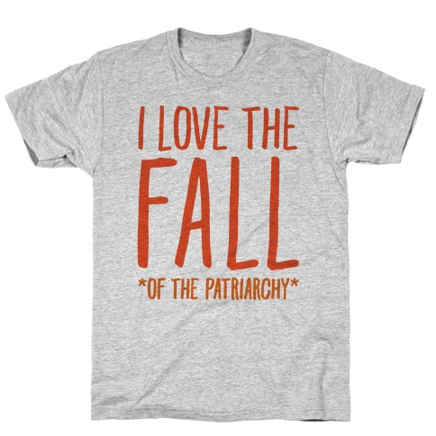 I Love The Fall Of The Patriarchy  T-Shirt