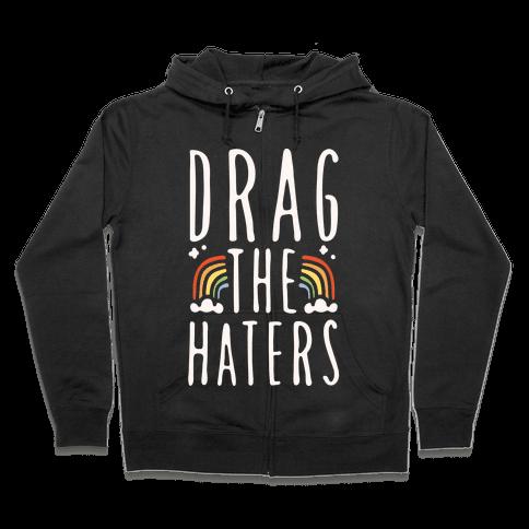 Drag The Haters White Print Zip Hoodie