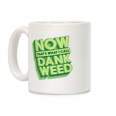 Now THAT'S What I Call Dank Weed Coffee Mug