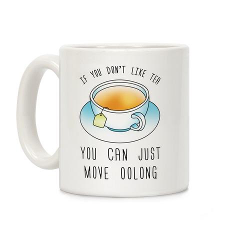 If You Don't Like Tea You Can Just Move Oolong Coffee Mug