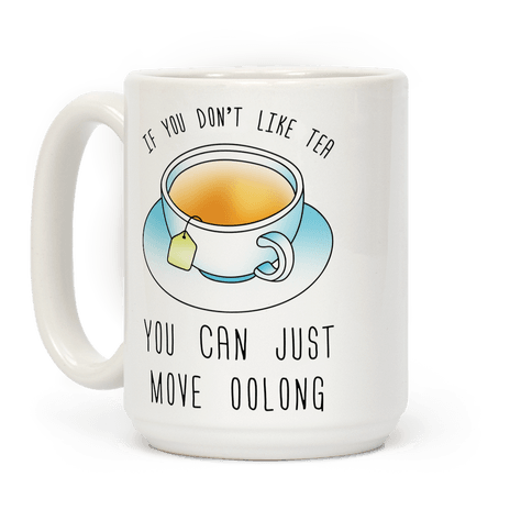 If You Don't Like Tea You Can Just Move Oolong