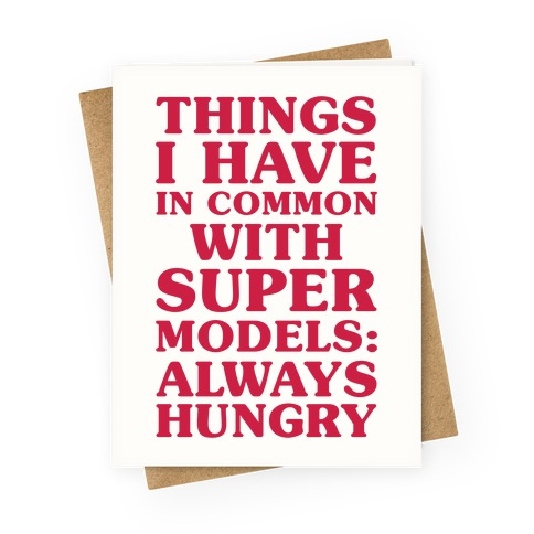 Things I have In Common With Supermodels Greeting Card