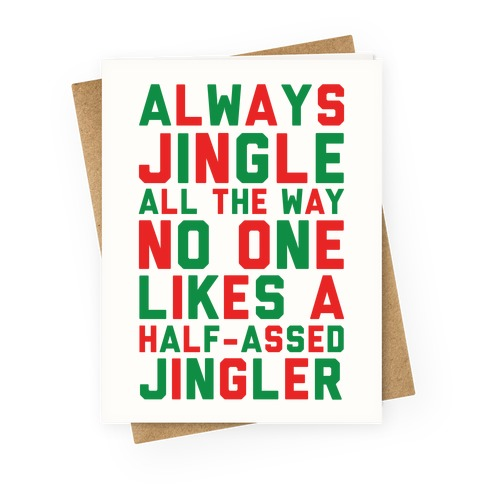 Always Jingle All The Way No One Likes a Half-Assed Jingler Greeting Card