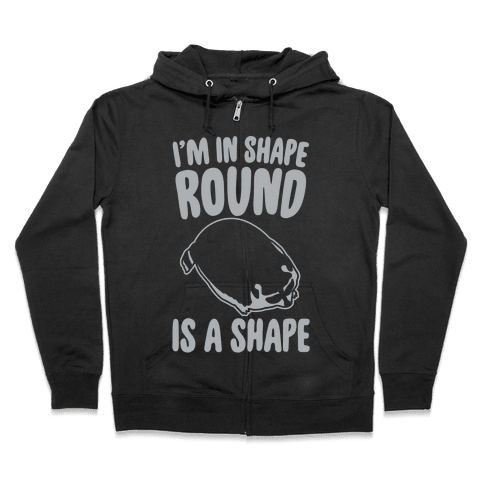 I'm In Shape Round Is A Shape White Print Zip Hoodie