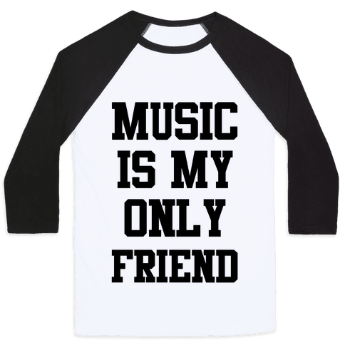 Music is My Only Friend Baseball Tee