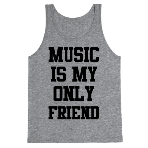 Music is My Only Friend Tank Top