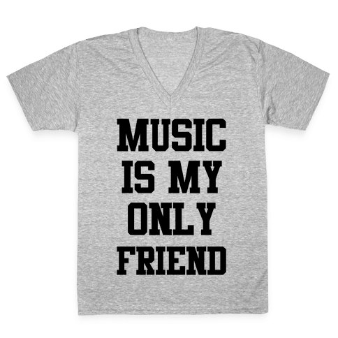 Music is My Only Friend V-Neck Tee Shirt