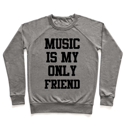 Music is My Only Friend Pullover