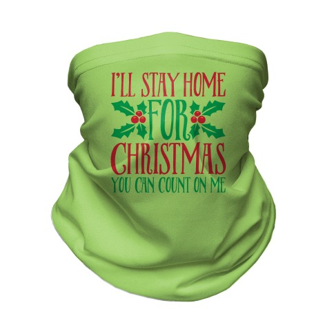I'll Stay Home For Christmas Neck Gaiter