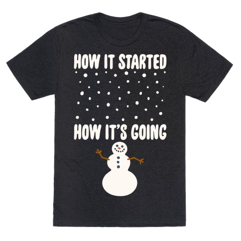 How It Started How It's Going Snowman White Print T-Shirt