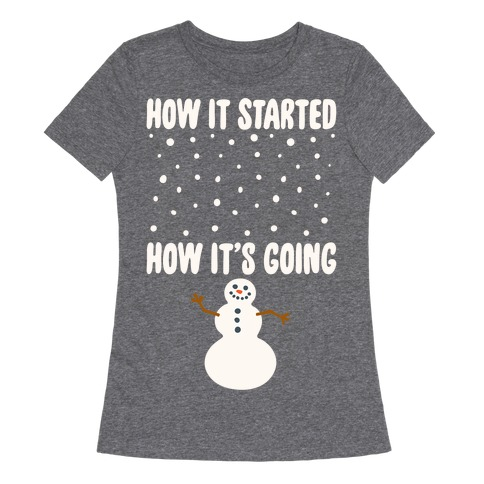 How It Started How It's Going Snowman White Print Womens T-Shirt
