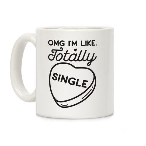 Omg I'm Like Totally Single Coffee Mug