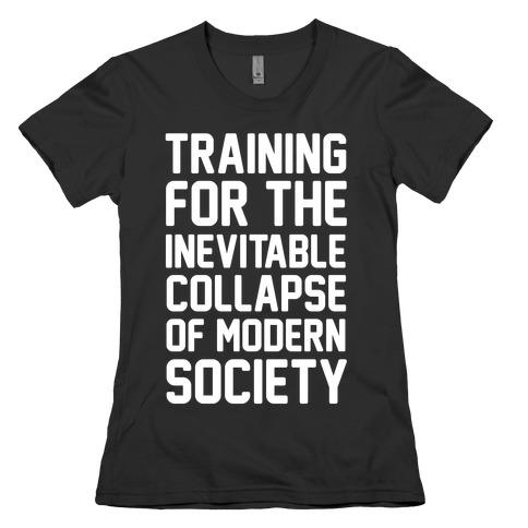 Training For The Inevitable Collapse of Modern Socieyu Womens T-Shirt