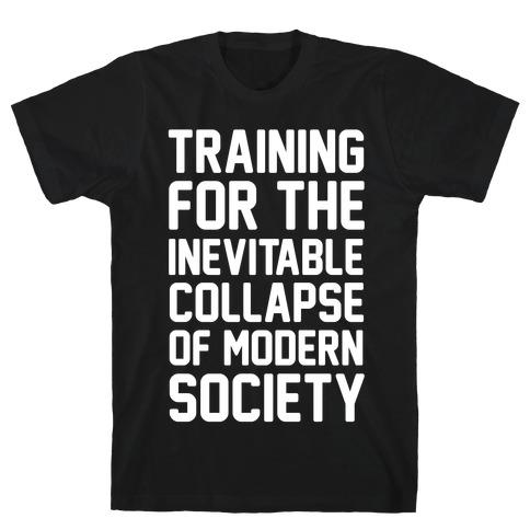 Training For The Inevitable Collapse of Modern Socieyu T-Shirt