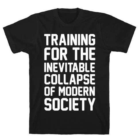 Training For The Inevitable Collapse of Modern Socieyu Mens T-Shirt