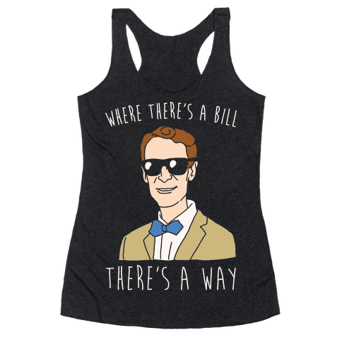 Where There's A Bill There's A Way White Print Racerback Tank Top