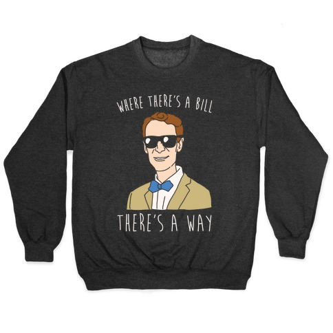 Where There's A Bill There's A Way White Print Pullover
