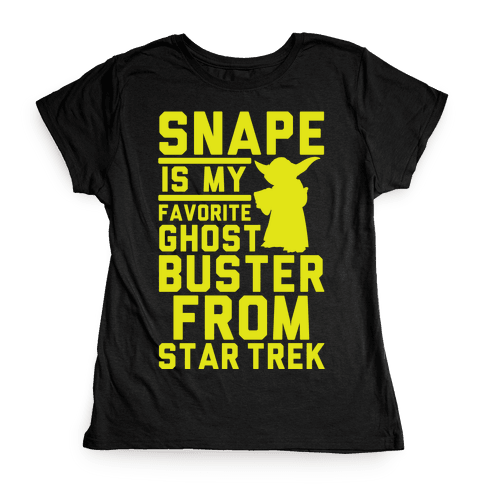 Snape is my Favorite Ghostbusters from Star Trek Womens T-Shirt
