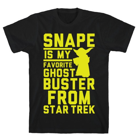Snape is my Favorite Ghostbusters from Star Trek T-Shirt
