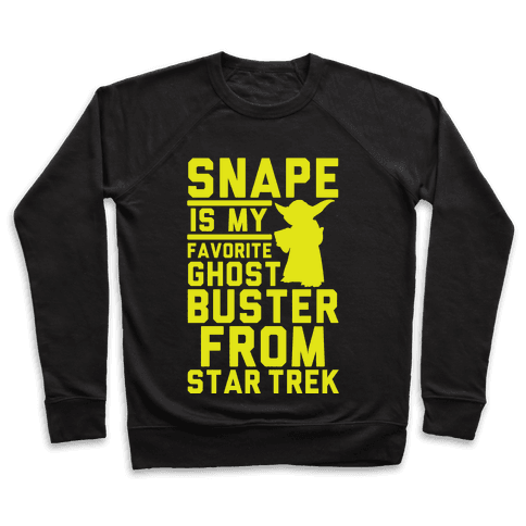 Snape is my Favorite Ghostbusters from Star Trek Pullover