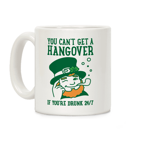 You Can't Get A Hangover If You're Drunk 24/7 Coffee Mug