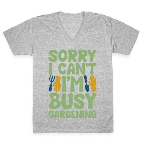 Sorry I Can't I'm Busy Gardening V-Neck Tee Shirt