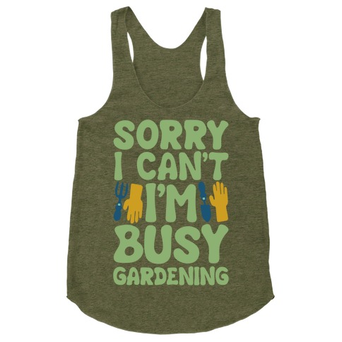 Sorry I Can't I'm Busy Gardening Racerback Tank Top